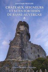 Dernières parutions sur Architecture en France et en région, Châteaux, seigneurs et sites fortifiés de Basse-Auvergne. Volume 1