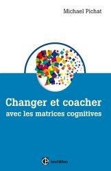 Dernières parutions dans Développement personnel et accompagnement, Changer et coacher avec les matrices cognitives