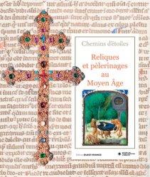 Dernières parutions sur Art sacré, Chemins d'étoiles. Reliques et pèlerinages au Moyen Age