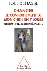 Dernières parutions sur Psychologie animale, Changer le comportement de votre chien en 7 jours