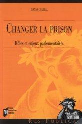 Dernières parutions dans Res Publica, Changer la prison. Rôles et enjeux parlementaires