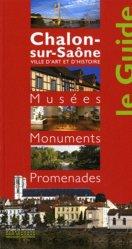Dernières parutions dans Le Guide, Chalon-sur-Saône. Musées, Momuments, Promenades