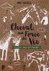 Dernières parutions sur Pratique de l'équitation, Cheval, ma force de vie : de la peur du cheval à l'équireliance
