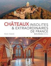 Dernières parutions sur Voyager par thème, Châteaux insolites & extraordinaires de France
