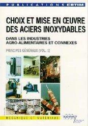 Dernières parutions dans Mécanique et matériaux, Choix et mise en oeuvre des aciers inoxydables dans les industrie agro-alimentaires et connexes Volume 1 Principes généraux