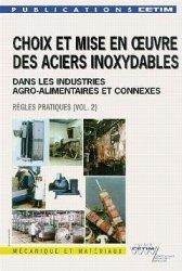 Dernières parutions dans Mécanique et matériaux, Choix et mise en oeuvre des aciers inoxydables dans les industrie agro-alimentaires et connexes Volume 2 Règles pratiques