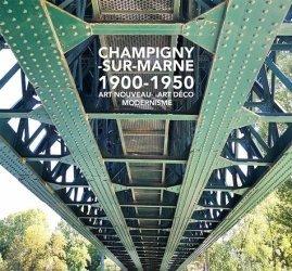 Dernières parutions sur Architecture en France et en région, Champigny-sur-Marne 1900-1950. Art nouveau, Art déco, modernisme