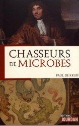 Dernières parutions sur Histoire de la médecine et des maladies, Chasseurs de microbes