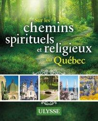 Dernières parutions dans Guide de Voyage, Chemins spirituels et religieux du Québec