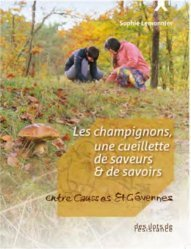 Dernières parutions sur Champignons, Champignons, une cueillette de savoirs et de saveurs. Entre Causse et Cévennes