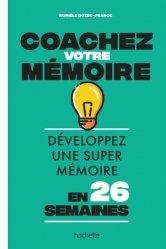 Dernières parutions sur Cerveau - Mémoire, Coachez votre mémoire. Développez une super mémoire en 26 semaines
