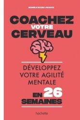 Dernières parutions sur Culture générale, Coachez votre cerveau. Développez votre agilité mentale en 26 semaines