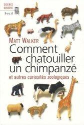 Souvent acheté avec Dictionnaire étymologique de zoologie Comprendre facilement tous les noms scientifiques, le Comment chatouiller un chimpanzé et autres curiosités zoologiques