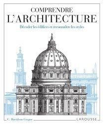 Nouvelle édition Comprendre l'architecture. Décoder les édifices et reconnaître les styles
