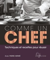 Nouvelle édition Comme un chef. Techniques et recettes pour réussir