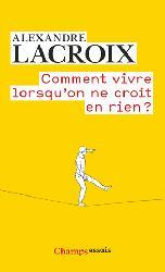 Dernières parutions dans Champs Essais, Comment vivre lorsqu'on ne croit à rien ?