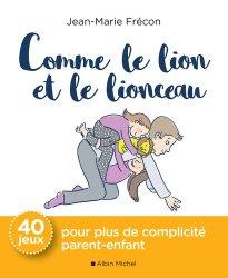 Dernières parutions dans Pratique, Comme le lion et le lionceau / 40 jeux pour plus de complicité parent-enfant