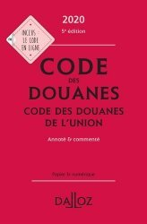 Dernières parutions sur Droit européen : textes, Code des douanes. Code des douanes de l'union annoté & commenté, Edition 2020