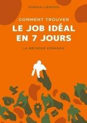 Dernières parutions sur Recherche d'emploi, Comment trouver le job idéal en 7 jours. La Méthode Komando