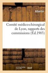 Dernières parutions sur Histoire de la médecine et des maladies, Comité médico-chirurgical de Lyon, rapports des commissions