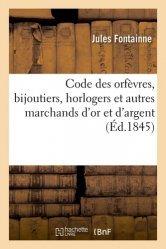 Dernières parutions sur Histoire du droit, Code des orfèvres, bijoutiers, horlogers et autres marchands d'or et d'argent