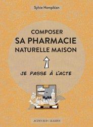 Dernières parutions dans Je passe à l'acte, Composer sa pharmacie naturelle maison