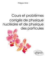 Dernières parutions sur Physique des particules, Cours et problèmes corrigés de physique nucléaire et de physique des particules
