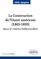 Dernières parutions dans CAPES/Agrégation, La Construction de l'Ouest américain (1865-1895) dans le cinéma hollywoodien