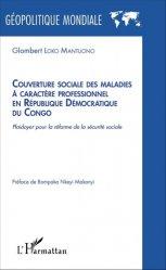 Dernières parutions dans Géopolitique mondiale, Couverture sociale des maladies à caractère professionnel en République Démocratique du Congo. Plaidoyer pour la réforme de la sécurité sociale