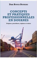 Dernières parutions sur Douanes, Concepts et pratiques professionnelles en douanes. Origines, procédures, régimes et valeur