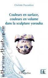 Dernières parutions sur Art africain, Couleurs en surface, couleurs en volume dans la sculpture yorouba