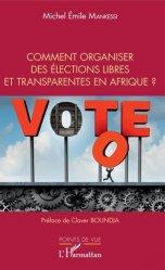 Dernières parutions sur Droit international public, Comment organiser des élections libres et transparentes en Afrique ?
