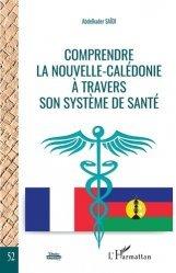 Dernières parutions sur Santé publique - Politiques de santé, Comprendre la Nouvelle-Calédonie à travers son système de santé