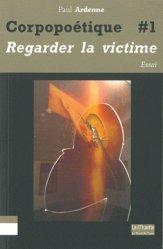 Dernières parutions dans La Muette, Corpopoétique. Tome 1, Aimer regarder la victime comme soi-même, Ouvrir/Couvrir