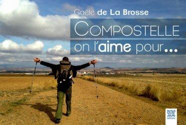 Dernières parutions sur Saint-Jacques-de-Compostelle, Compostelle on l'aime pour...
