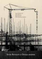 Dernières parutions sur Périodes - Styles, Construire ! Entre Antiquité et époque contemporaine