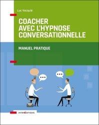 Dernières parutions dans Accompagnement et coaching, Coacher avec l'hypnose conversationnelle