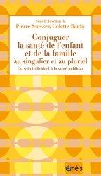 Dernières parutions dans 1001 et +, Conjuguer la santé de l'enfant et de la famille au singulier et au pluriel
