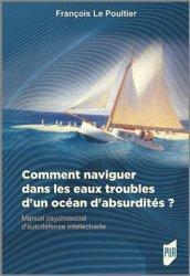 Dernières parutions sur Psychologie sociale, Comment naviguer dans les eaux troubles d'un océan d'absurdités ?