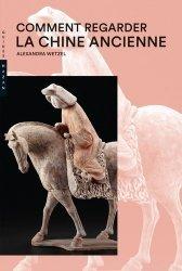 Dernières parutions sur Histoire de l'art, Comment regarder la Chine ancienne