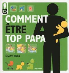 Dernières parutions sur Guides généraux 0-6 ans, Comment être top papa