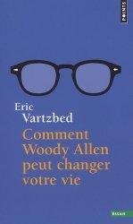 Dernières parutions dans Points. Essais, Comment Woody Allen peut changer votre vie