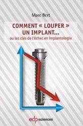 Souvent acheté avec Guide pratique d'implantologie, le Comment louper un implant ou les clés de l'échec en implanto