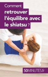Dernières parutions sur Shiatsu, Comment retrouver l'équilibre avec le shiatsu ?