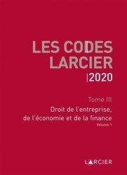 Dernières parutions sur Autres ouvrages de droit des affaires, Code Larcier. Tome III, Droit de l'entreprise, de l'économie et de la finance, Edition 2020