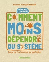 Nouvelle édition Comment moins dépendre du système : guide de l'autonomie au quotidien