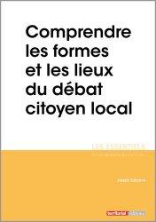 Dernières parutions dans Les essentiels, Comprendre les formes et les lieux du débat citoyen local