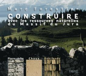 Dernières parutions sur Habitat traditionnel - Rénovation, Construire avec les ressources naturelles du massif du Jura