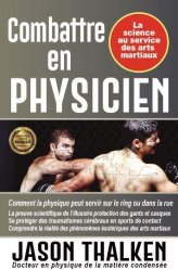 Dernières parutions sur Arts martiaux, Combattre en physicien : la science au service des arts martiaux