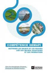 Dernières parutions sur Droit de l'environnement, Compétence GEMAPI. Maîtriser les enjeux et les risques liés aux milieux aquatiques et aux inondations